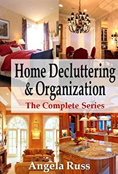 Home Decluttering and Organization - The Complete Series by [Russ, Angela]