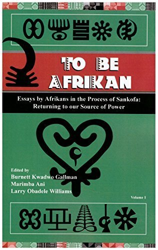 Download To Be Afrikan: Essays by Afrikan in the Process of Sankofa (Returning to our Source of Power, Volume 1) PDF