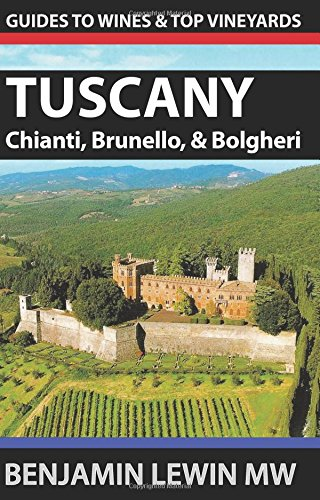 Tuscan Sangiovese Wine - Wines of Tuscany: Chianti, Brunello, and Bolgheri (Guides to Wines and Top Vineyards)