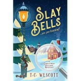 Slay Bells (A Christmas Village Mystery Book 1)