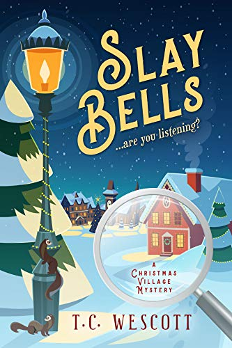 Slay Bells (A Christmas Village Mystery Book 1) by [Wescott, T.C.]