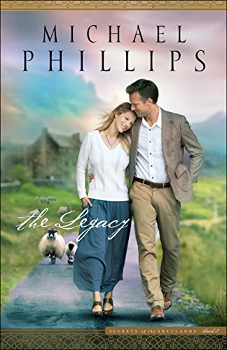The Legacy (Secrets of the Shetlands Book #3) by [Phillips, Michael]