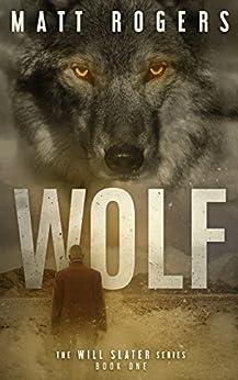 Wolf: A Will Slater Thriller (Will Slater Series Book 1) by [Rogers, Matt]