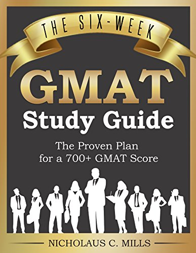The Six-Week GMAT Study Guide: The Proven Plan for a 700+ GMAT Score