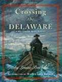 img - for Crossing The Delaware: A History In Many Voices by Peacock, Louise (June 26, 2007) Paperback book / textbook / text book