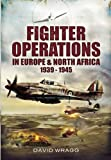 Fighter Operations in Europe and North Africa 1939-1945, David Wragg, 1848844816