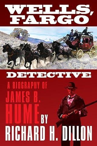 Wells, Fargo Detective: A Biography of James B. Hume (Wells Fargo History)