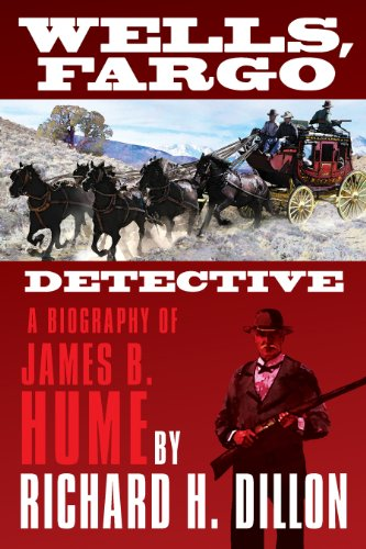 wells-fargo-detective-a-biography-of-james-b-hume