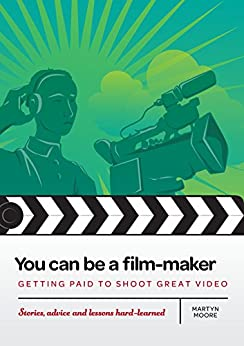 You can be a film-maker: getting paid to shoot great video