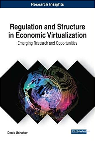 Regulation and Structure in Economic Virtualization: Emerging Research and Opportunities (Advances in Finance, Accounting, and Economics)