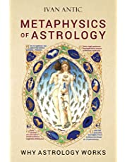 Metaphysics of Astrology: Why Astrology Works