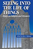Seeing into the Life of Things: Essays on Religion and Literature (Studies in Religion and Literature)