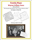 Family Maps of Wayne County, Iowa, Deluxe Edition : With Homesteads, Roads, Waterways, Towns, Cemeteries, Railroads, and More, Boyd, Gregory A., 1420312995