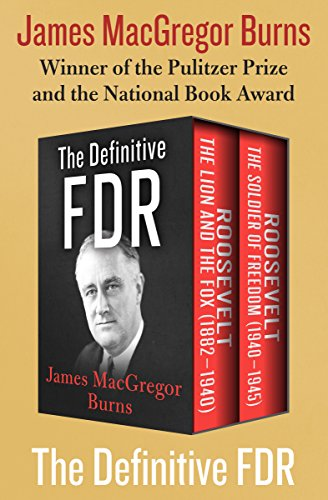 The Definitive FDR: Roosevelt: The Lion and the Fox (1882–1940) and Roosevelt: The Soldier of Freedom (1940–1945) cover
