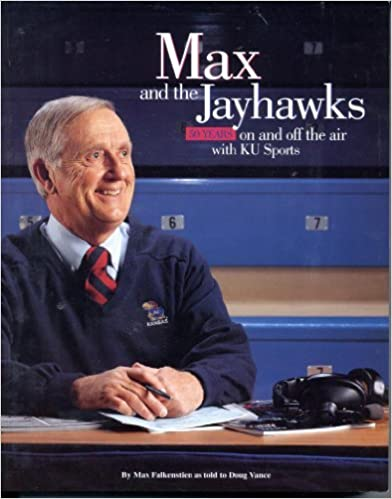 Max and the Jayhawks: 50 Years on & Off the Air with KU Sports by Max Falkenstien (1997-12-02)