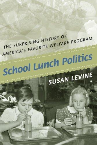 School Lunch Politics: The Surprising History of America's Favorite Welfare Program (Politics and Society in Modern America) - Americas Favorite Food