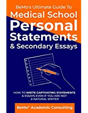 BeMo's Ultimate Guide to Medical School Personal Statements & Secondary Essays: How to Write Captivating Statements and Essays Even If You are Not a Natural Writer