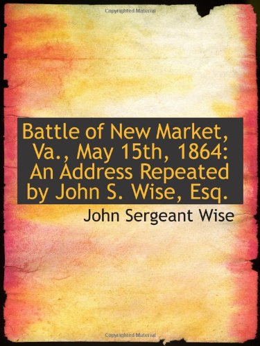 Battle of New Market, Va., May 15th, 1864: An Address Repeated by John S. Wise, Esq. pdf