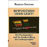 Bewusstsein oder Geist?: Die Psychoanalyse und die Sonderstellung der Anthroposophie (Taschenbücher)