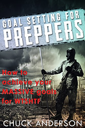 Goal Setting For Preppers: How To Achieve Your Massive Goals, WSHTF! by [Anderson, Chuck , Hyner, David]