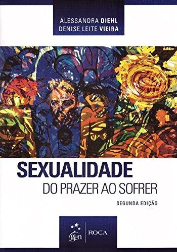 Sexualidade. Do Prazer ao Sofrer
