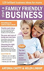 Start A Family Friendly Business: 129 Brilliant Business Ideas for Mums