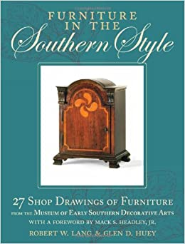 furniture in the southern style 27 shop drawings of furniture from the museum of early southern decorative arts robert w lang glen d huey furniture in style