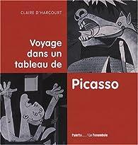 Voyage dans un tableau de Picasso par Claire d' Harcourt