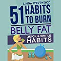 Belly Fat: 51 Quick & Simple Habits to Burn Belly Fat & Tone Abs! Audiobook by Linda Westwood Narrated by Claire Heffron