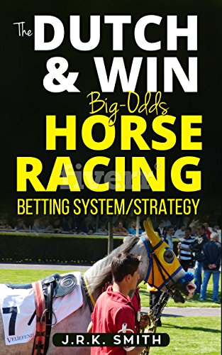 The 'DUTCH & WIN' Big-Odds HORSE RACING Betting System/Strategy