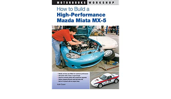 How to Build a High-Performance Mazda Miata MX-5 (Motorbooks Workshop) eBook: Keith Tanner: Amazon.es: Tienda Kindle