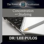 Concentration and Studying: The Power of Visualization   Dr. Lee Pulos