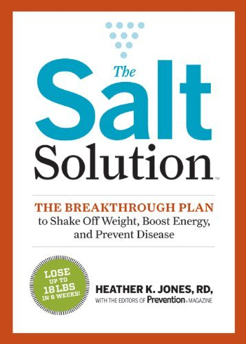 Heather K. Jones RD 'sThe Salt Solution Diet: Break your salt addiction so you can lose weight, get your energy back, and live longer! [Hardcover]2011 PDF