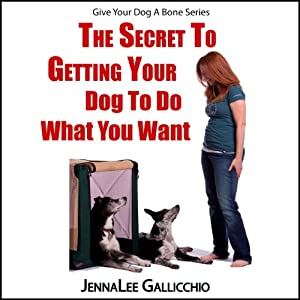 The Secret to Getting Your Dog to Do What You Want Audiobook