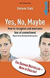 Yes, No, Maybe: How to recognise and overcome fear of commitment Help for those affected and their partners