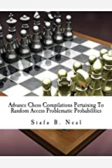 Advance Chess Compilations Pertaining To Random Access Problematic Probabilities: The Synthesis Postulates of the Hybridization Polymerization of ... (Advance Chess - Edition 2) (Volume 3) Paperback