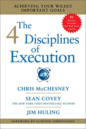 - The 4 Disciplines of Execution: Achieving Your Wildly Important Goals