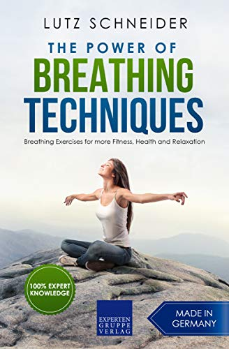 The Power of Breathing Techniques: Breathing Exercises for more Fitness, Health and Relaxation by [Schneider, Lutz]