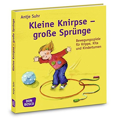Kleine Knirpse - große Sprünge: Bewegungsspiele für Krippe, Kita und Kinderturnen