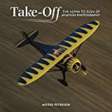 img - for Takeoff: The Alpha to Zulu of Aviation Photography (Voices That Matter) book / textbook / text book