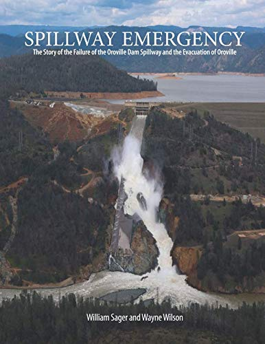 (Spillway Emergency: The Story of the Failure of the Oroville Dam Spillway and the Evacuation of Oroville)