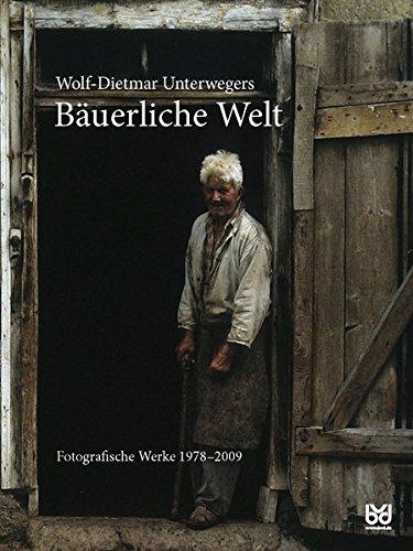 Bäuerliche Welt: Fotografische Werke 1978-2009