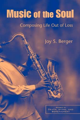Music of the Soul: Composing Life Out of Loss (Series in Death, Dying, and Bereavement)