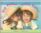 img - for Big Sister, Little Sister - Photo Illustrations of Real-Life Sisters Accompanied by a Rhyming Description of Sisterhood - Hardcover, First Edition, 1st Printing 2000 book / textbook / text book