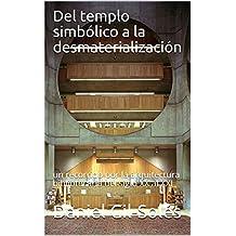 Del templo simbólico a la desmaterialización: un recorrido por la arquitectura bibliotecaria del siglo XX al XXI (Spanish Edition)