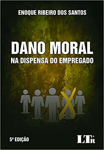 Dano Moral na Dispensa do Empregado: Enoque Ribeiro dos Santos: 9788536186672: Amazon.com: Books