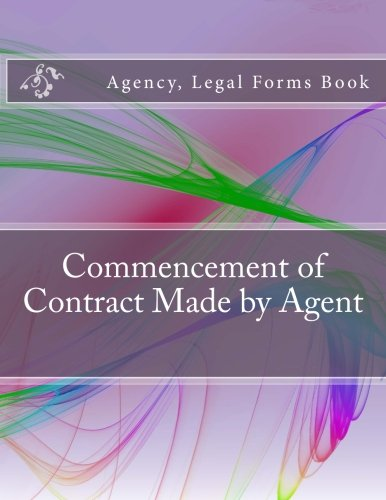 Commencement of Contract Made by Agent: Agency, Legal Forms Book