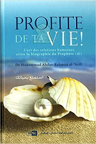 quality design b07c4 6ce20 Amazon.fr - Profite de ta vie  lart des relations humaines selon la  biographie du Prophète (SAW) - Dr Muhammad Abdur-Rahmân alArîfi - Livres