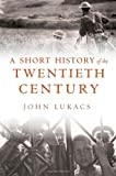 A Short History of the Twentieth Century, John Lukacs, 0674725360