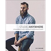Studio Anywhere: A Photographer's Guide to Shooting in Unconventional Locations